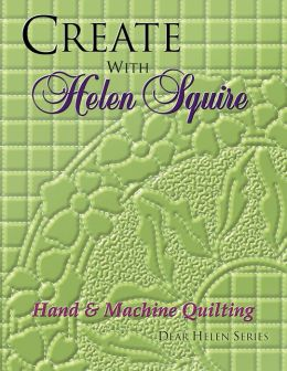 Create with Helen Squire: Hand and Machine Quilting