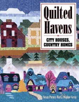 Quilted Havens, City Houses, Country Homes