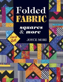 Folded Fabric: Squares and More (Love to Quilt Series)