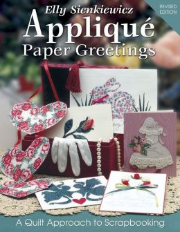 Applique Paper Greetings: A Quilt Approach to Scrapbooking