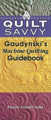 Quilt Savvy: Gaudynski's Machine Quilting Guidebook