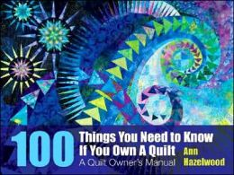 100 Things You Need To Know if You Own a Quilt