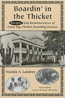 Boardin' in the Thicket: Reminiscences and Recipes of Early Big Thicket Boarding Houses