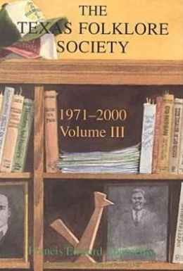 Texas Folklore Society, 1971-2000: Volume III