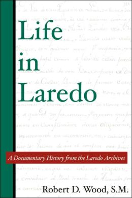 Life in Laredo: A Documentary History from the Laredo Archives
