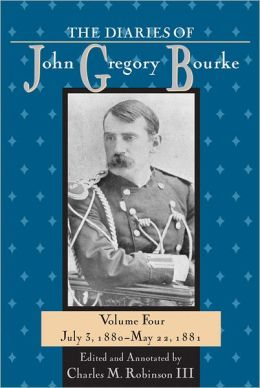 The Diaries of John Gregory Bourke, Volume 4: July 3, 1880-May 22,1881