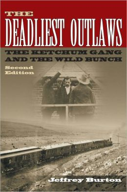 The Deadliest Outlaws: The Ketchum Gang and the Wild Bunch