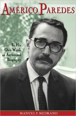 Americo Paredes: In His Own Words, an Authorized Biography