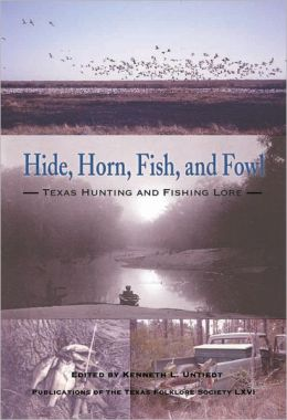 Hide, Horn, Fish, and Fowl: Texas Hunting and Fishing Lore