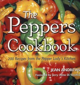 The Peppers Cookbook: 200 Recipes from the Pepper Lady's Kitchen