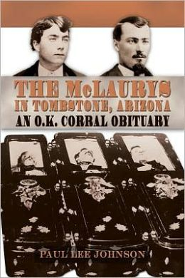 The McLaurys in Tombstone, Arizona: An O. K. Corral Obituary