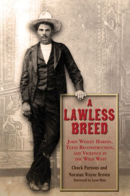 A Lawless Breed: John Wesley Hardin, Texas Reconstruction, and Violence in the Wild West