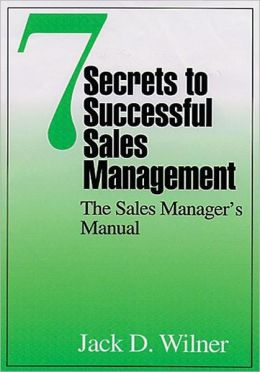 Seven Secrets to Successful Sales Management: The Sales Manager's Manual: The Sales Manager's Manual