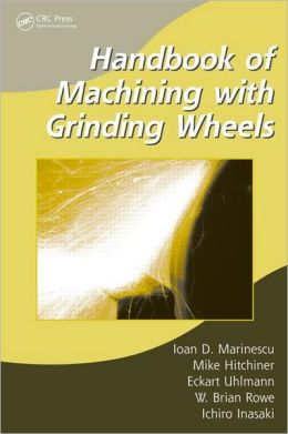 Handbook of Machining With Grinding Wheels