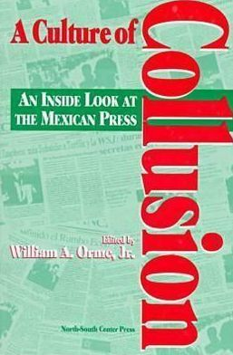 Culture of Collusion: An inside Look at the Mexican Press