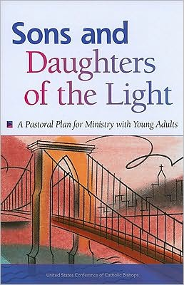 Sons and Daughters of the Light: A National Pastoral Plan for Ministry with Young Adults