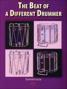 The Beat of a Different Drummer: Not-So-Traditional Rudimental Solos for the Advanced Drummer