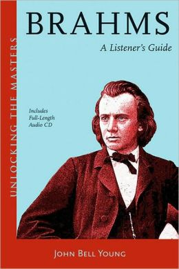 Brahms: A Listener's Guide (Unlocking the Masters Series)