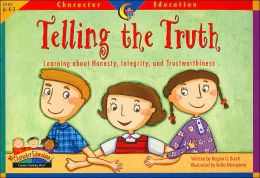 Telling the Truth: Learning about Honesty, Integrity, and Trustworthiness(Character Education Series)