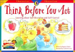 Think Before You Act: Learning about Self-Discipline and Self-Control (Character Education Series)