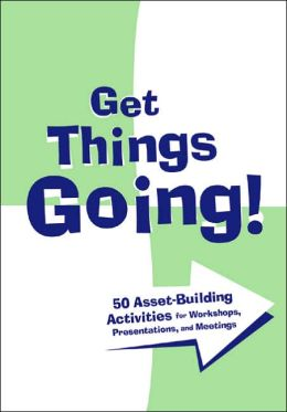 Get Things Going!: 50 Asset-Building Activities for Workshops, Presentations, and Meetings