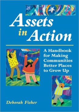 Assets in Action: A Handbook for Making Communities Better Places to Grow Up