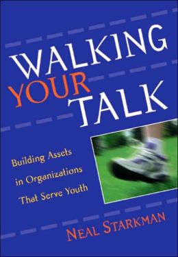 Walking Your Talk: Building Assets in Organizations That Serve Youth