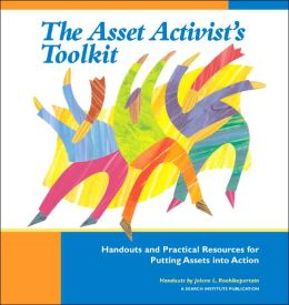 Asset Activist's Toolkit: Handouts and Practical Resources for Putting Assets into Action