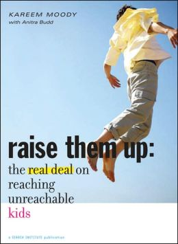 Raise Them Up: The Real Deal on Reaching Unreachable Kids