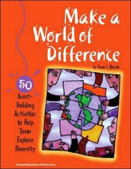 Make a World of Difference: 50 Asset-Building Activities to Help Teens Explore Diversity