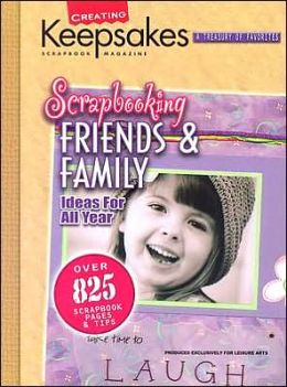 Scrapbooking Friends and Family: Ideas for All Years