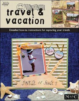 It's All About Travel and Vacation: Detailed How-To Instructions for Capturing Your Travels