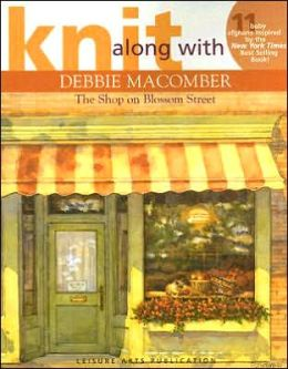 Knit Along with Debbie Macomber: The Shop on Blossom Street