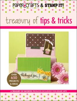 Paper Crafts Magazine and Stamp It!: Treasury of Tips and Tricks