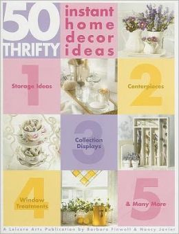 50 Thrifty Instant Home Decor Ideas (Leisure Arts #3400)