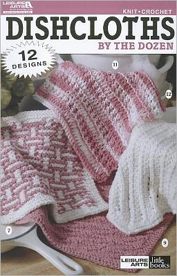Dishcloths by the Dozen (Leisure Arts #75000)