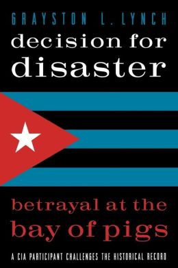 Decision for Disaster: Betrayal at the Bay of Pigs