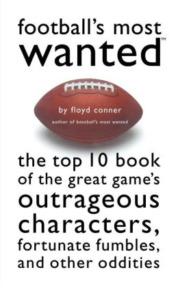 Football's Most Wanted?: The Top 10 Book of the Great Game's Outrageous Characters, Fortunate Fumbles, and Other Oddities