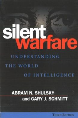 Silent Warfare: Understanding the World of Intelligence, 3d Edition