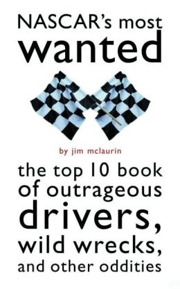 NASCAR's Most Wanted?: The Top 10 Book of Outrageous Drivers, Wild Wrecks and Other Oddities