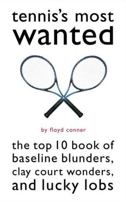 Tennis's Most Wanted?: The Top 10 Book of Baseline Blunders, Clay Court Wonders, and Lucky Lobs