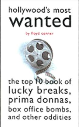 Hollywood's Most Wanted: The Top Ten Book of Lucky Breaks, Prima Donnas, Box Office Bombs, and Other Oddities (Most Wanted Series)
