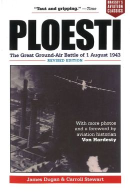 Ploesti: The Great Ground-Air Battle of 1 August 1943, Revised Edition