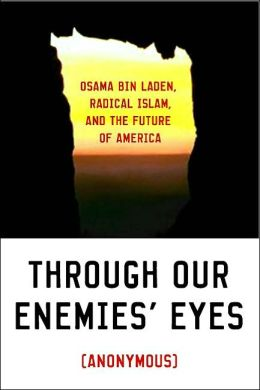 Through Our Enemies' Eyes: Osama bin Laden, Radical Islam, and the Future of America