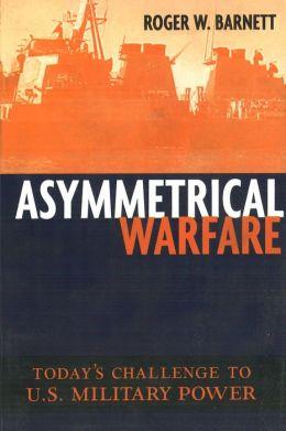 Asymmetrical Warfare: Today's Challenge to U.S. Military Power