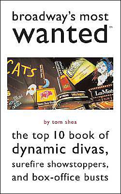 Broadway's Most Wanted?: The Top 10 Book of Dynamic Divas, Surefire Showstoppers, and Box-Office Busts
