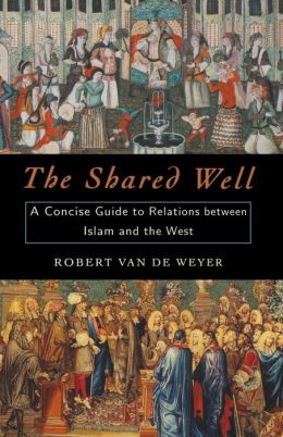 Shared Well: A Concise Guide to Relations between Islam and the West