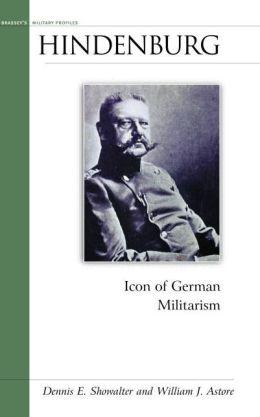 Hindenburg: Icon of German Militarism
