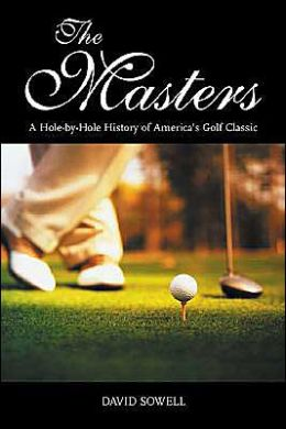 Masters: A Hole-by-Hole History of America's Golf Classic