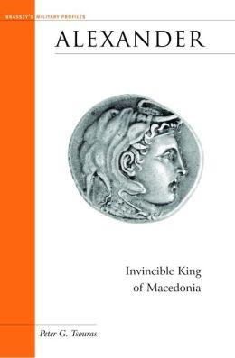 Alexander: Invincible King of Macedonia